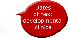 Dates  of next  developmental clinics