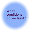 What conditions do we treat?